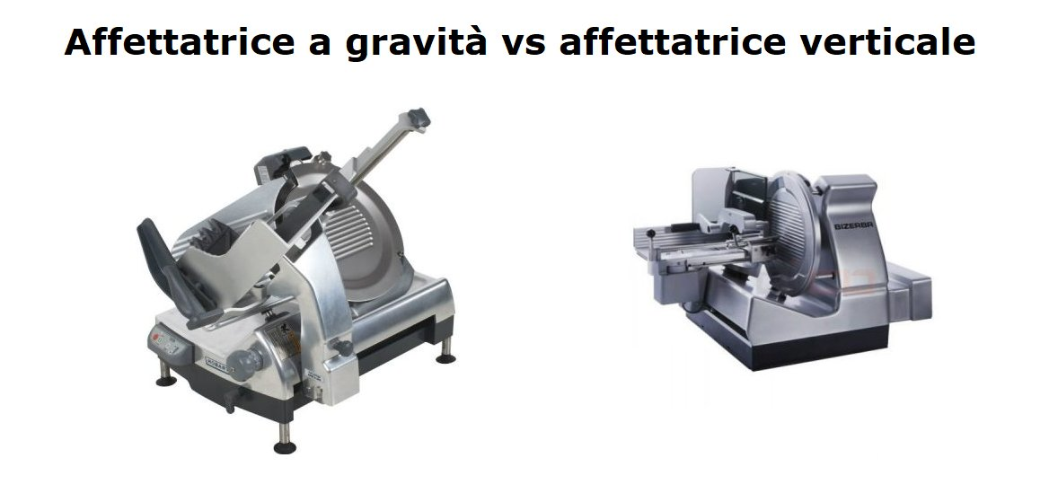 affettatrice-a-gravita-verticale-differenze